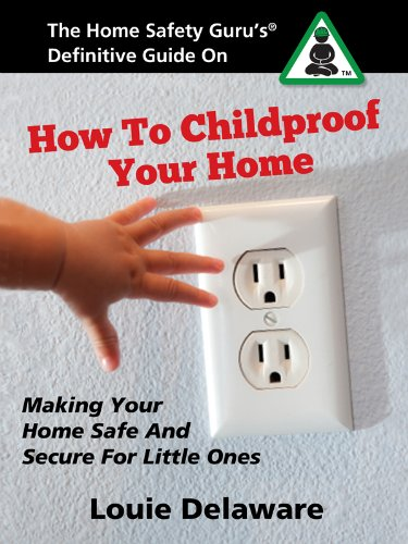 How To Childproof Your Home The Definitive Guide To Making Your Home Safe And Secure For Little Ones Ebook Delaware Louie Kindle Store
