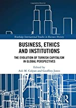 Business, Ethics and Institutions: The Evolution of Turkish Capitalism in Global Perspectives (Routledge International Studies in Business History)
