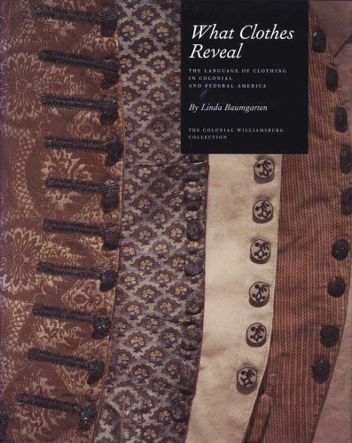 Compare Textbook Prices for What Clothes Reveal: The Language of Clothing in Colonial and Federal America Williamsburg Decorative Arts  ISBN 9780300181074 by Baumgarten, Linda