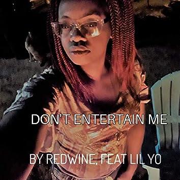 Don't Entertain Me
