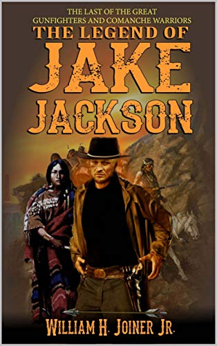 A Classic Western: The Legend of Jake Jackson: The Last Of The Great Gunfighters: A Gunfighter Western Adventure (A Jake Jackson: Gunfighter Western Book 1) by [William H. Joiner Jr., Robert Hanlon, John D. Fie Jr.]