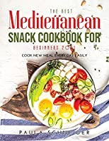 The Best Mediterranean Snack Cookbook for Beginners 2021: Cook New Meal Every Day Easily