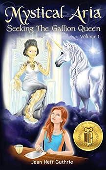 Mystical Aria: Seeking the Gallion Queen by [Jean Neff Guthrie]