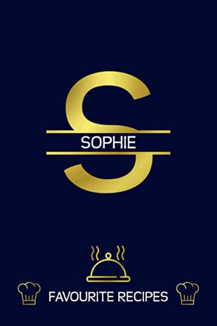 Sophie: Favourite Recipes - Personalized Name Cookbook To Write In - Initial Monogram Letter - Free Space For Notes, Gift For Baking - Golden (6x9, 111 Pages)