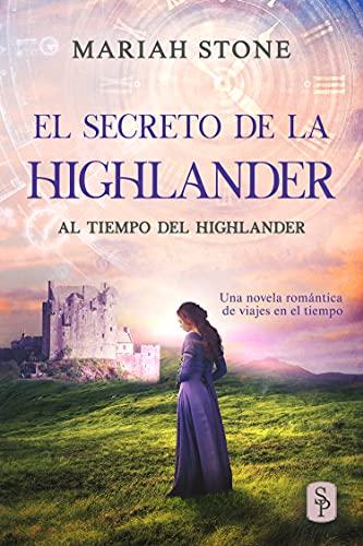 El secreto de la highlander: Una novela romántica de viajes en el tiempo en las Tierras Altas de Escocia (Al tiempo del highlander nº 2)