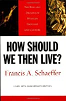 How Should We Then Live? (L'Abri 50th Anniversary Edition): The Rise and Decline of Western Thought and Culture by Francis A. Schaeffer(2005-03-03)