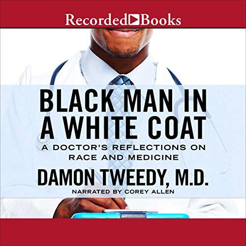 Black Man in a White Coat Audiobook By Damon Tweedy cover art