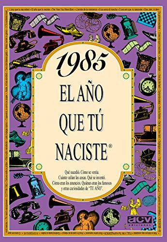 1985 EL AÑO QUE TU NACISTE (El año que tú naciste)