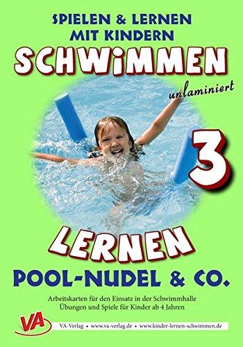 Schwimmen lernen 3: Pool-Nudel & Co. (unlaminiert) (Schwimmen lernen - unlaminiert / Spielen & Lernen mit Kindern)