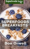 Superfoods Breakfasts: Over 40 Quick & Easy Gluten Free Low Cholesterol Whole...