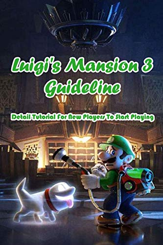 Luigi's Mansion 3 Guideline: Detail Tutorial For New Players To Start Playing:...