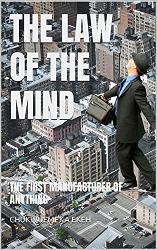 THE LAW OF THE MIND: THE FIRST MANUFACTURER OF ANYTHING (English Edition)