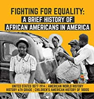 Fighting for Equality: A Brief History of African Americans in America United States 1877-1914 American World History History 6th Grade Children's American History of 1800s
