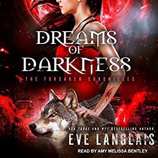 Dreams of Darkness     Forsaken Chronicles Series, Book 1              By:                                                                                                                                 Eve Langlais                               Narrated by:                                                                                                                                 Amy Melissa Bentley                      Length: 8 hrs and 59 mins     38 ratings     Overall 3.9