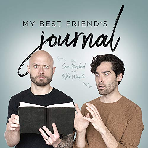 My Best Friend's Journal Podcast By Mike Wessells & Cam Shepherd cover art