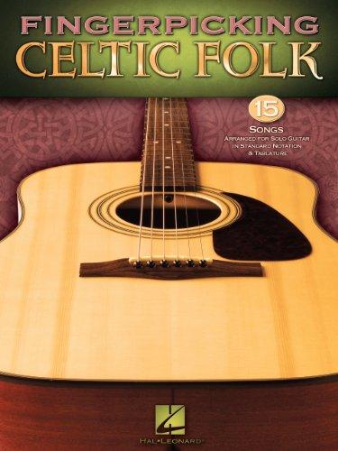 Fingerpicking Celtic Folk: 15 Songs Arranged for Solo Guitar in Standard Notation & Tab
