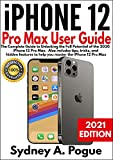 iPhone 12 Pro Max User Guide: The Complete Guide to Unlocking the Full Potential of the 2020 iPhone 12 Pro Max. Also includes tips, tricks, and hidden ... the iPhone 12 Pro Max (English Edition)
