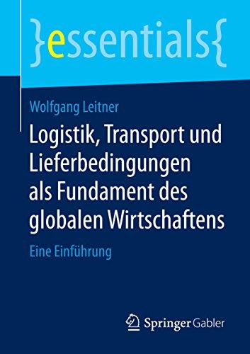Logistik, Transport und Lieferbedingungen als Fundament des globalen Wirtschaftens: Eine Einführung (essentials)