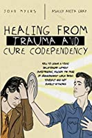 Healing From Trauma And Cure Codependency: How To Leave A Toxic Relationship Without Overthinking, Escape The Fear of Abandonment While Being Yourself And Not Overly-Attached