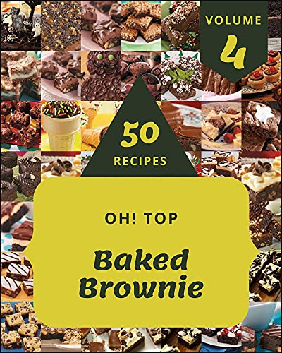 Oh! Top 50 Baked Brownie Recipes Volume 4: A Baked Brownie Cookbook Everyone Loves! (English...