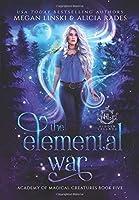 The Elemental War (Hidden Legends: Academy of Magical Creatures)