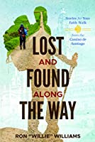 Lost and Found Along the Way: Stories for Your Faith Walk from the Camino De Santiago