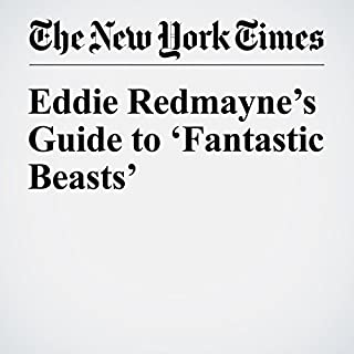 Eddie Redmayne's Guide to 'Fantastic Beasts'                   By:                                                                                                                                 Mekado Murphy                               Narrated by:                                                                                                                                 Paul Ryden                      Length: 4 mins     Not rated yet     Overall 0.0
