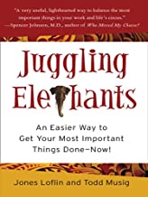 Juggling Elephants: An Easier Way to Get Your Most Important Things Done--Now! (English Edition)