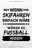 Wenn Skifahren einfach wäre würde es Fußball heißen: Notizbuch liniert | 15 x 23cm (ca. A5) | 126 Seiten
