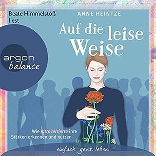 Auf die leise Weise     Wie Introvertierte ihre Stärken erkennen und nutzen              Autor:                                                                                                                                 Anne Heintze                               Sprecher:                                                                                                                                 Beate Himmelstoß                      Spieldauer: 1 Std. und 59 Min.     14 Bewertungen     Gesamt 4,6