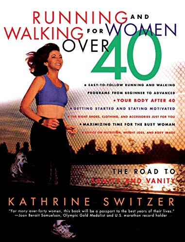 Running and Walking for Women Over 40 : The Road to Sanity and...