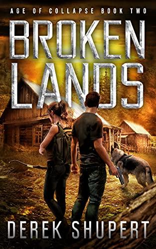 Broken Lands: A Post-Apocalyptic EMP Survival Thriller (Age of Collapse Book 2) by [Derek Shupert]