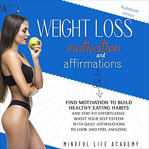Listen Weight Loss Motivation and Affirmations: Find Motivation to Build Healthy Eating Habits and Stay Fit audio book