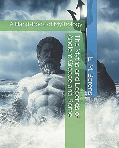 The Myths and Legends of Ancient Greece and Rome: A Hand-Book of Mythology