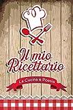 Il mio Ricettario: La Cucina è Poesia. Il Quaderno di Ricette da Scrivere per chi Ama Cucinare con Praticità