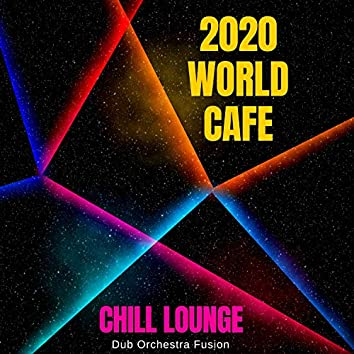 2020 World Cafe Chill Lounge - Dub Orchestra Fusion