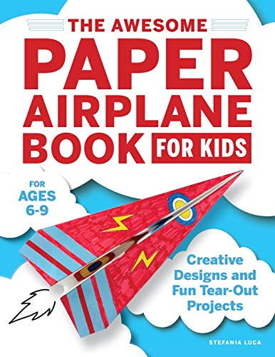 The Awesome Paper Airplane Book for Kids: Creative Designs and Fun Tear-Out Projects