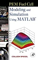 PEM Fuel Cell Modeling and Simulation Using Matlab by Colleen Spiegel(2008-05-20)