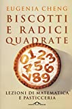 Biscotti e radici quadrate. Lezioni di matematica e pasticceria...