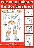 Wie man Roboter für Kinder zeichnet: Einfaches Schritt-für-Schritt-Zeichnungs-Tutorial