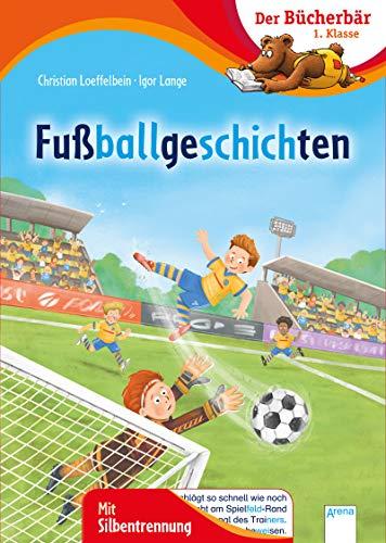 Fußballgeschichten: Der Bücherbär: 1. Klasse. Mit Silbentrennung