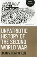 An Unpatriotic History of the Second World War