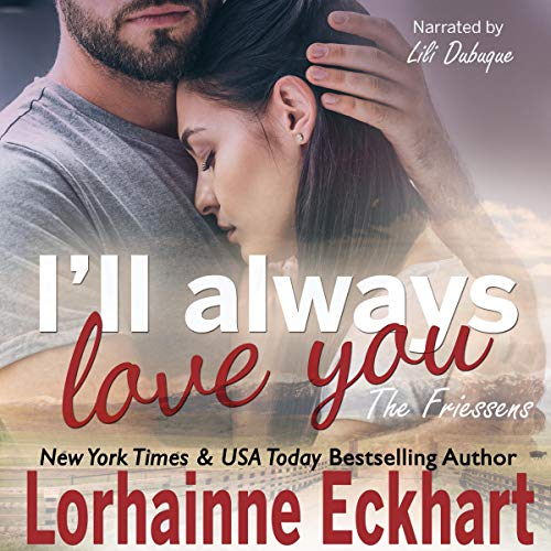 I'll Always Love You     The Friessens, Book 18              Written by:                                                                                                                                 Lorhainne Eckhart                               Narrated by:                                                                                                                                 Lili Dubuque                      Length: 4 hrs and 14 mins     Not rated yet     Overall 0.0