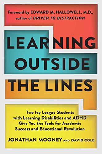 Compare Textbook Prices for Learning Outside The Lines: Two Ivy League Students with Learning Disabilities and ADHD Give You the Tools for Academic Success and Educational Revolution 1 Edition ISBN 9780684865980 by Jonathan Mooney,David Cole,Edward M. Hallowell