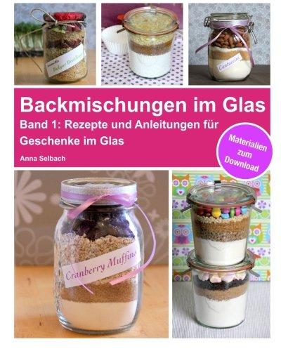 Backmischungen im Glas: Rezepte und...