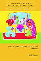 South Asian Atlantic Literature, 1970-2010 (Edinburgh Studies in Transatlantic Literatures)