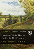 Letters of Celia Thaxter. Edited by Her Friends