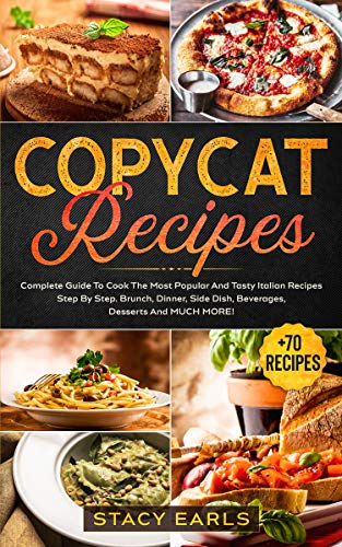 Copycat Recipes: Complete Guide To Cook The Most Popular And Tasty Italian Recipes Step By Step. Brunch, Dinner, Side Dish, Beverages, Desserts And MUCH MORE! (English Edition)