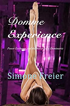 Domme Experience: Power Exchange and the Making of a Dominatrix (Experiences Book 8) by [Simone Freier]