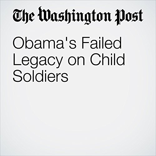 Obama's Failed Legacy on Child Soldiers audiobook cover art